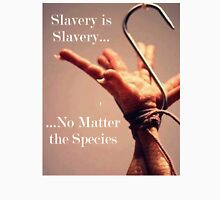 Slavery is Slavery, No Matter the Species Unisex T-Shirt