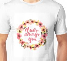 It was always you watercolor floral wreath brush writing Unisex T-Shirt