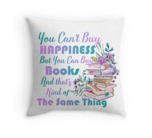You can't buy Happiness but you can buy books Throw Pillow