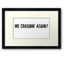 We crashin' again? Framed Print