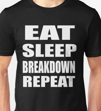 Eat, Sleep, Breakdown, Repeat Unisex T-Shirt