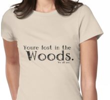 You're lost in the Woods Womens Fitted T-Shirt