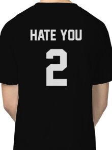 Hate You 2 Classic T-Shirt