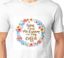 You are the cream in my Coffee Watercolor Brush Writing Floral Wreath Unisex T-Shirt