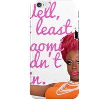 Well, At Least Naomi Didn't Win iPhone Case/Skin
