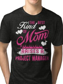 The Best Kind Of Mom Raises A Project Manager Tri-blend T-Shirt