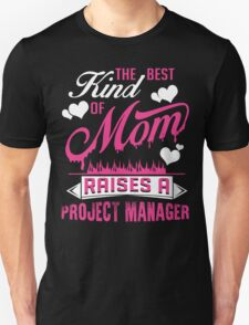 The Best Kind Of Mom Raises A Project Manager Unisex T-Shirt