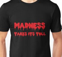 Madness Takes Its Toll... B&R Unisex T-Shirt