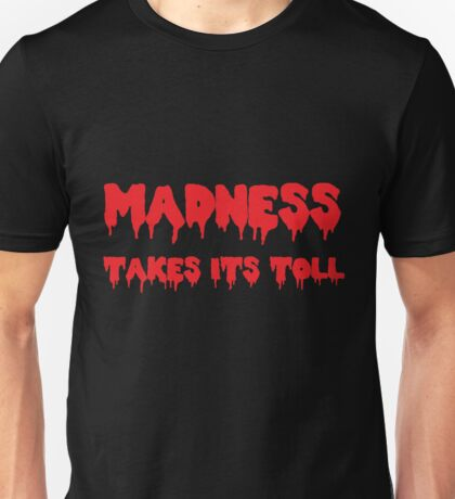 Madness Takes Its Toll... B&R Unisex T-Shirt