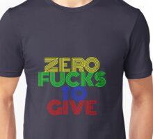 Zero Fucks to Give Unisex T-Shirt
