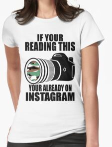 *ORIGINAL* If Your Reading This Your Already On Instagram *T-SHIRT* Womens Fitted T-Shirt