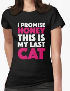 I Promise Honey, This is My Last Cat. Womens Fitted T-Shirt