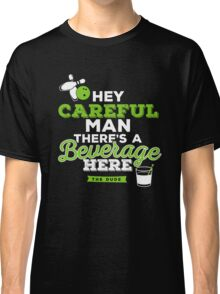 Hey careful man there's a beverage here Classic T-Shirt