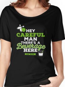 Hey careful man there's a beverage here Women's Relaxed Fit T-Shirt