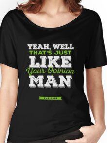 The Dude - Yeah, well, that's just like, your opinion man Women's Relaxed Fit T-Shirt