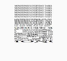 MONOTONOUS EVERYDAY TASKS Unisex T-Shirt