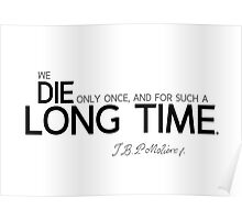 die long time - moliere Poster