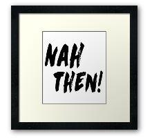 NAH THEN! Northern Slang Framed Print