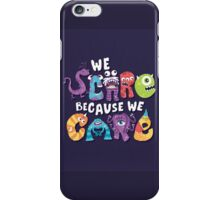 We Scare Because We Care iPhone Case/Skin