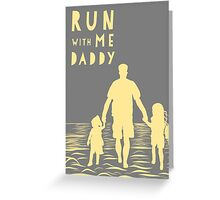 Father's Day gift - run with me daddy Greeting Card