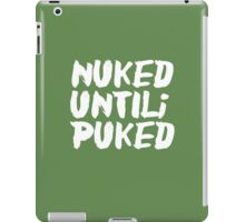 Nuked until i puked iPad Case/Skin