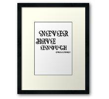 Never Have Enough ???? Framed Print