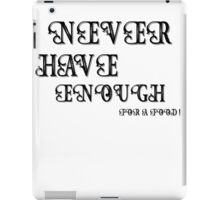Never Have Enough ???? iPad Case/Skin