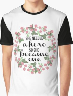 She Needed a Hero So She Became One Graphic T-Shirt
