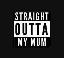 Straight Outta My Mum Unisex T-Shirt