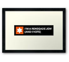 I'm a Renegade Jew and I Vote Framed Print