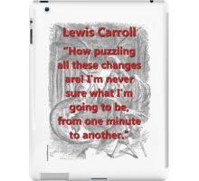 How Puzzling All These Changes Are - L Carroll iPad Case/Skin