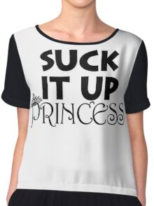 suck it up princess Chiffon Top