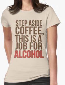 Aus dem Weg Kaffee - Ein Job für Alkohol! Womens Fitted T-Shirt