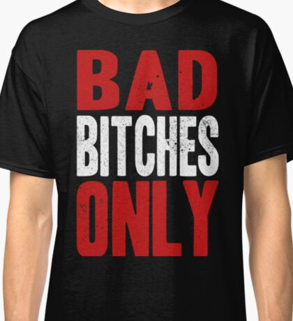 BAD BITCHES ONLY Classic T-Shirt
