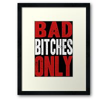 BAD BITCHES ONLY Framed Print