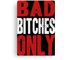 BAD BITCHES ONLY Canvas Print
