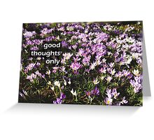 Good thoughts only Greeting Card