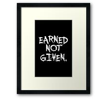 Earned not given. - Gym Motivational Quote Framed Print