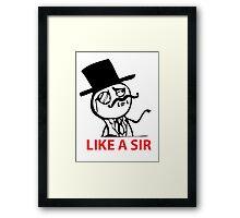 Like a Sir Framed Print