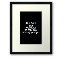 The only bad workout is the one you didn't do - Gym Motivational Quote Framed Print