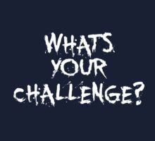 What your challenge ? - Gym Motivational Quote Kids Tee