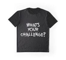 What your challenge ? - Gym Motivational Quote Graphic T-Shirt