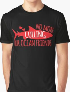 No more culling our OCEAN FRIENDS! (Sharks) Graphic T-Shirt