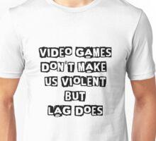 Lag makes us violent Unisex T-Shirt
