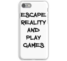 Escape reality and play games iPhone Case/Skin