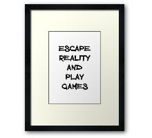 Escape reality and play games Framed Print
