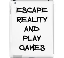 Escape reality and play games iPad Case/Skin