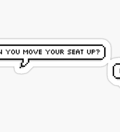 Can you move your seat up? No. Sticker