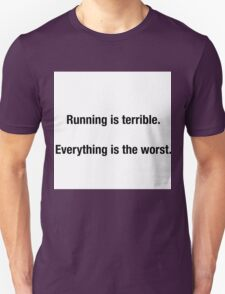 RUNNING IS TERRIBLE. EVERYTHING IS THE WORST Unisex T-Shirt