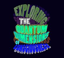 The QUANTUM Dimensions of CONSCIOUSNESS by TeaseTees